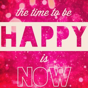 inspirational-quotes-the-time-to-be-happy-is-now1